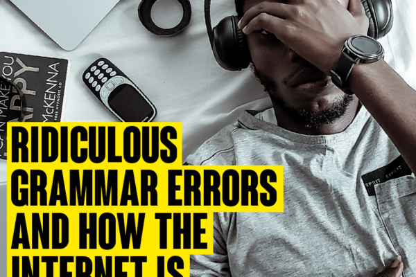 Our ridiculous grammar errors and how the internet is responsible for it