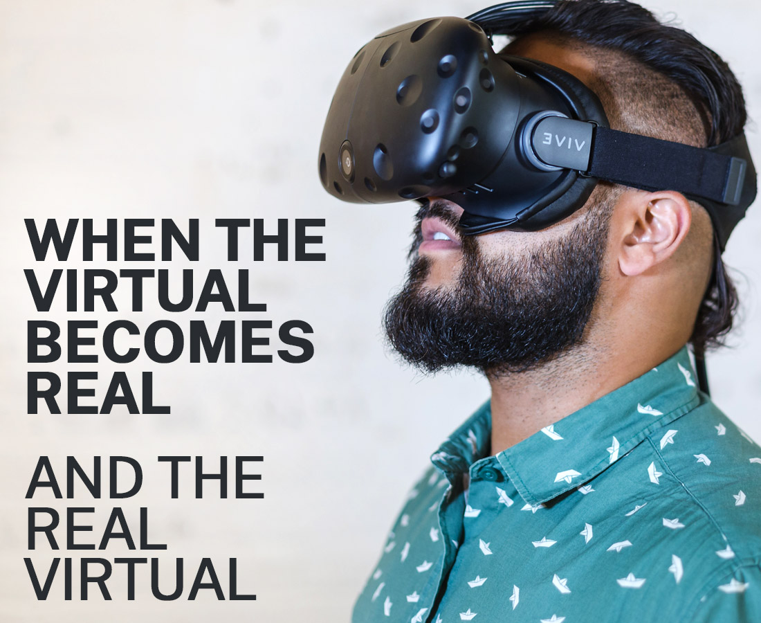 WHEN THE VIRTUAL BECOMES REAL AND THE REAL VIRTUAL